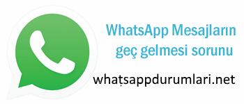 Whatsapp Mesajların Geç Gelmesi