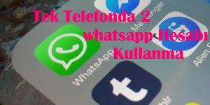 Tek Telefonda 2 Whatsapp Hesabı Kullanabilme