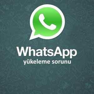 WhatsApp Yükleme Sorunu